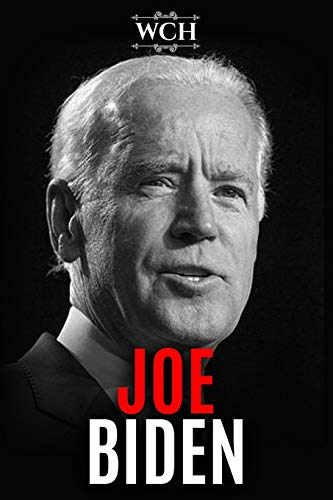 Joe Biden: A Fascinating Biography of the Life of the Senator Vice President and Presidential Candidate