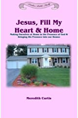 Jesus, Fill My Heart & Home: Making Ourselves at Home in the Presence of God and Bringing His Presence into Our Homes (Ladies Bible Study) (Volume 3) Paperback
