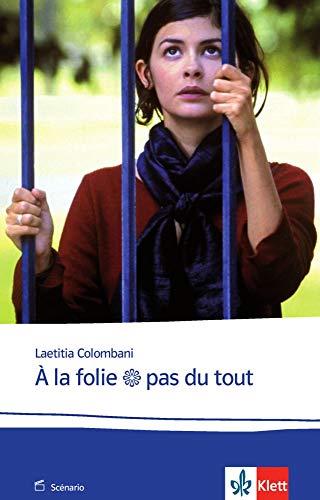 À la folie... pas du tout: Le scénario. Drehbuch (Éditions Klett)