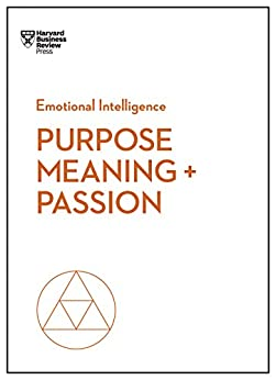Purpose, Meaning, and Passion (HBR Emotional Intelligence Series) by [Harvard Business Review, Morten T. Hansen, Teresa M. Amabile, Scott A. Snook, Nick Craig]