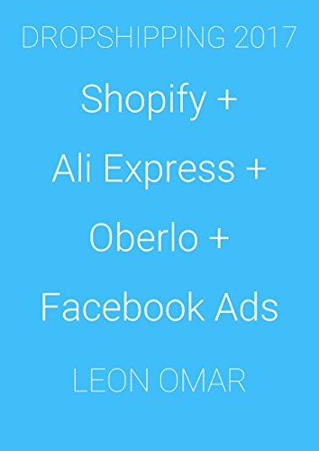 NEW BEGINNERS GUIDE TO DROPSHIPPING 2019 (UPDATED): Shopify + Ali Express + Oberlo + Facebook Ads (Lazy Leon Ecommerce 1) (English Edition) eBook: Omar, Leon: Amazon.es: Tienda Kindle