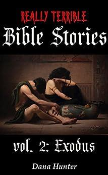 Really Terrible Bible Stories vol. 2: Exodus by [Dana Hunter]