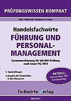 Handelsfachwirte: Fuehrung und Personalmanagement: Pruefungswissen kompakt fuer die IHK-Klausur