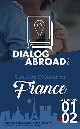 Conversazioni francesi ogni giorno per aiutarti a imparare il francese - Settimana 1/Settimana 2: Semestre d'Oliver en France (due settimane)