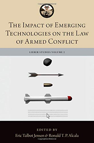 Compare Textbook Prices for The Impact of Emerging Technologies on the Law of Armed Conflict The Lieber Studies Series  ISBN 9780190915322 by Alcala, MAJ Ronald T.P.,Jensen, Eric Talbot