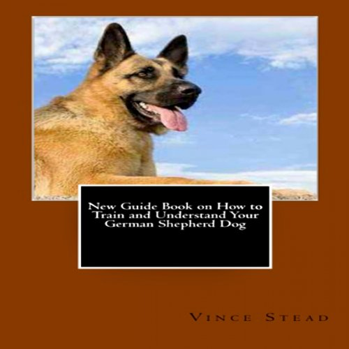 New Guide Book on How to Train and Understand Your German Shepherd Dog cover art