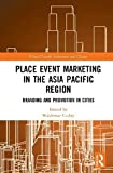 Place Event Marketing in the Asia Pacific Region: Branding and Promotion in Cities (Routledge Contemporary Perspectives on Urban Growth, Innovation and Change) (English Edition)