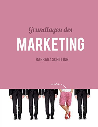 Grundlagen des Marketing: Einführung, Konzeption, Print, Online, Werbung, Branding, Media, PR, Marketingmix: Einfhrung, Konzeption, Print, Online, Werbung, Branding, Media, PR, Marketingmix