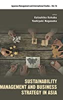 Sustainability Management and Business Strategy in Asia (Japanese Management and International Studies)