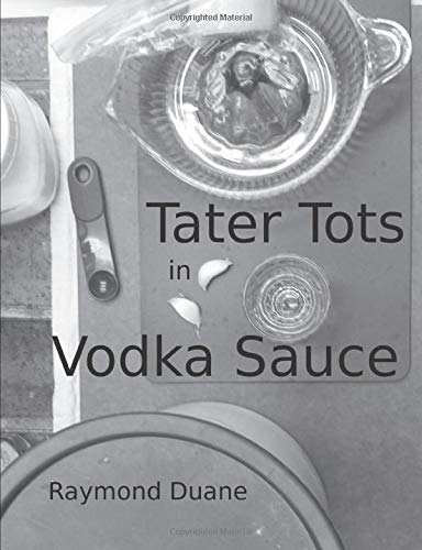 Tater Tots in Vodka Sauce: Tales of Hungry Exploration