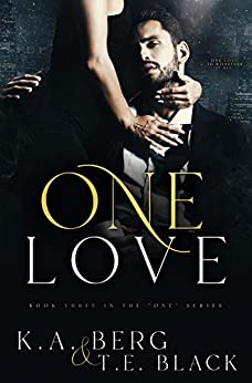 """One Love (The """"One"""" Series Book 3) by [K.A. Berg, T.E. Black]"""