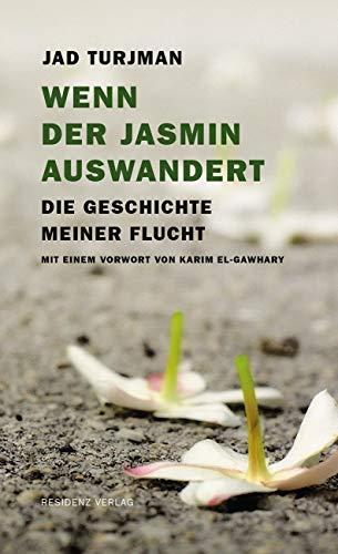 Wenn der Jasmin auswandert: Die Geschichte meiner Flucht