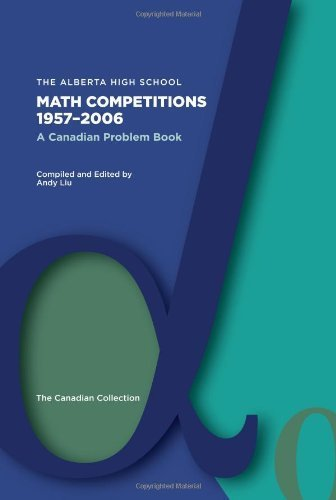 The Alberta High School Math Competitions 1957-2006: A Canadian Problem Book by Andy Liu (2009) Hardcover