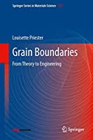 Grain Boundaries: From Theory to Engineering (Springer Series in Materials Science (172))