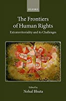 The Frontiers of Human Rights: Extraterritoriality and Its Challenges (Collected Courses of the Academy of European Law)