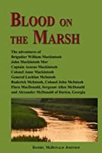 Blood on the Marsh: The adventures of  Brigadier William Mackintosh, John Mackintosh Mor, Captain Aeneas Mackintosh, Colonel Anne Mackintosh, General ... Allen McDonald and Alexander McDonald