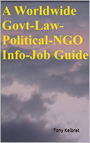 A Worldwide Govt-Law-Political-NGO Info-Job Guide (English E