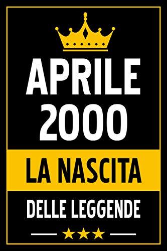 Aprile 2000 la nascita delle leggende: Taccuino Di Compleanno Di Aprile, 2000: Regali Divertenti Compleanno Uomo E Donna, 21 Anni Di Compleanno ... ... Anni, Taccuino Regalo Divertente per Tutti.