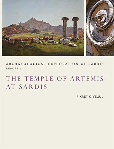 The Temple of Artemis at Sardis (Archaeological Exploration of Sardis Reports)