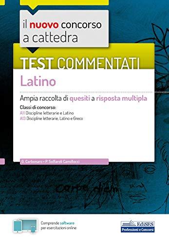 Il nuovo concorso a cattedra. Test commentati Latino. Ampia raccolta di quesiti a risposta multipla. Classi A11, A13. Con software di simulazione