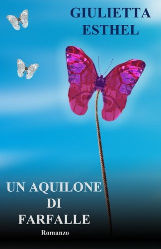 Compare Textbook Prices for Un Aquilone di Farfalle Italian Edition  ISBN 9781517739232 by Esthel, Giulietta