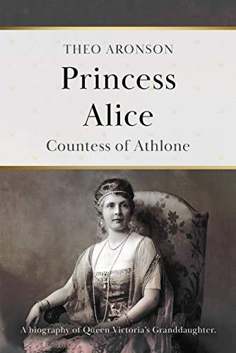 Princess Alice: Countess of Athlone (English Edition)