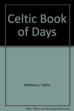 The Celtic Book of Days : A Guide to Celtic Spirituality & Wisdom by Caitlin Matthews (1995-08-02)