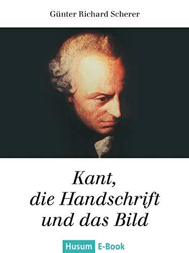 Kant, die Handschrift und das Bild: Roman über ein rätselhaftes Porträt des Königsberger Philosophen Immanuel Kant (Husum-Taschenbuch)