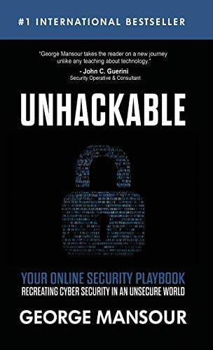UNHACKABLE Your Online Security Playbook Recreating Cyber Security in an Unsecure World product image