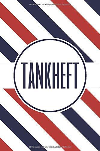 Tankheft: Tankbuch zur Erfassung von Tankkosten - Tanknotizbuch für PKW, LKW und Motorrad Fahrer - Geeignet für Fahranfänger