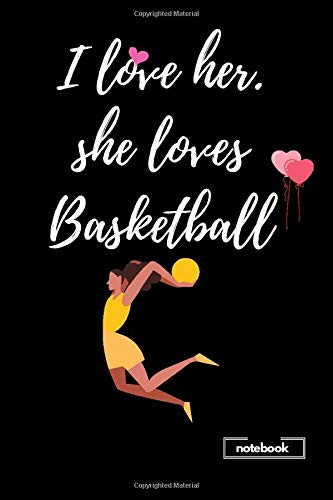 I love her she loves basketball notebook: Blank lined 6 x 9 keepsake journal write memories now, read them later and treasure forever ... a thoughtful gift for basketball fans and lovers.