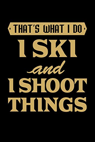 That'S What I Do I Ski And I Shoot Things: Blank Lined Journal to Write In - Ruled Writing Notebook