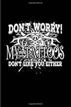Don't Worry! My Tattoos Don't Like You Either: Tattoo Quotes 2020 Planner | Weekly & Monthly Pocket Calendar | 6x9 Softcover Organizer | For Paint On Body Art & Eye Tattooing In Colors Fans