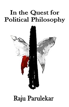 In the Quest for Political Philosophy by [Raju Parulekar]