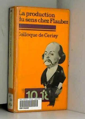 La production du sens chez Gustave Flaubert / Colloque de Cerisy