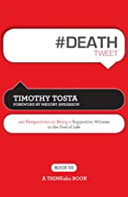 # DEATH tweet Book02: 140 Perspectives on Being a Supportive Witness to the End of Life