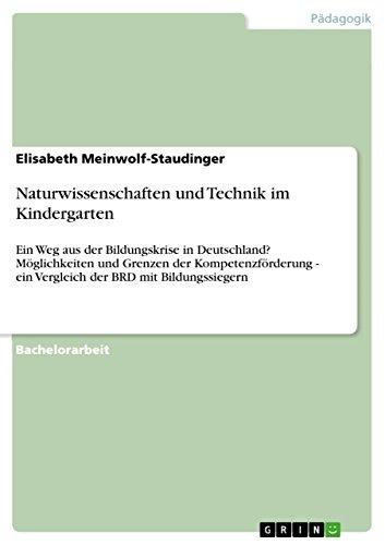 Naturwissenschaften und Technik im Kindergarten: Ein Weg aus der Bildungskrise in Deutschland? Möglichkeiten und Grenzen der Kompetenzförderung - ein Vergleich der BRD mit Bildungssiegern