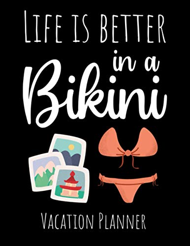 Life Is Better In A Bikini: Vacation Planner | Roadtrip Journal & Travel Planning Organizer For Travelers