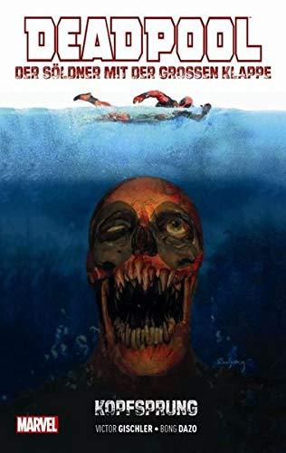 Deadpool: Der Söldner mit der großen Klappe: Bd. 1: Kopfsprung