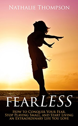 Book: fearLESS - How to Conquer Your Fear, Stop Playing Small, and Start Living an Extraordinary Life You Love by Nathalie Thompson