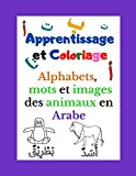 Apprentissage et Coloriage : Alphabet Arabe: livre d'apprentissage arabe   âge entre 2 à 7 ans   Alphabets, mots et images des animaux en Arabe   adapté au débutant   jouer et apprendre