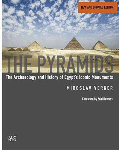 The Pyramids (New and Revised): The Archaeology and History of Egypt's Iconic Monuments