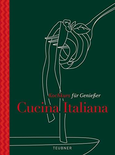 Cucina Italiana - TEUBNER Kochkurs für Genießer