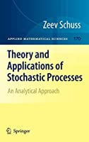Theory and Applications of Stochastic Processes: An Analytical Approach (Applied Mathematical Sciences (170))