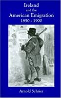 Ireland and the American Emigration, 1850-1900 by Arnold Schrier(1997-12-31)