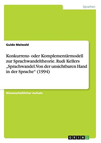 Konkurrenz- oder Komplementärmodell zur Sprachwandeltheorie. Rudi Kellers