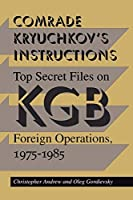 Comrade Kryuchkov's Instructions: Top Secret Files on KGB Foreign Operations, 1975-1985 by Christopher Andrew Oleg Gordievsky(1994-02-01)