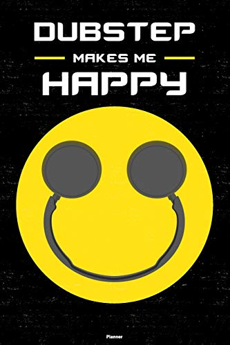 Dubstep Makes Me Happy Planner: Dubstep Smiley Headphones Music Calendar 6 x 9 inch 120 pages gift