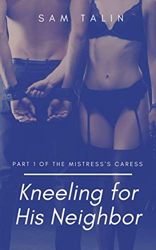 Kneeling for His Neighbor (The Mistress's Caress Book 1) (English Edition)