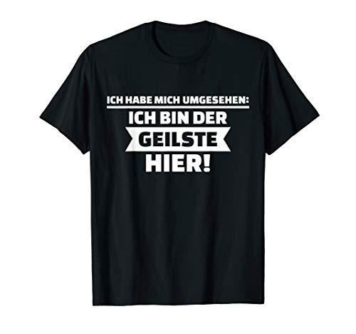 Herren Ich habe mich umgesehen: Ich bin der geilste hier! T-Shirt